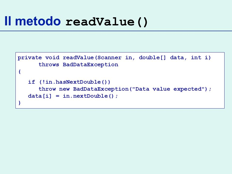 Il metodo readValue() private void readValue(Scanner in, double[] data, int i) throws BadDataException {